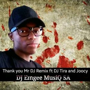 Thank you Mr dj ||DJ Emgee MuziQ SA remix||DJ Tira ft joocy