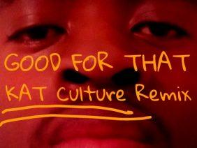 KAT Culture – [Good For That Remix]