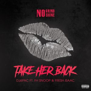 New Single: DJ 6pac – Take Her Back ft. Fh Snoop & Fresh Isaac