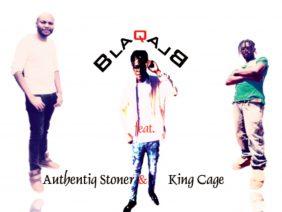 Blaq ft. Authentiq Stoner & King Cage