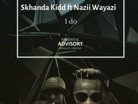 Skhanda Kidd Ft Nazii – I Do