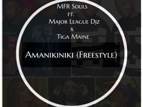 MFR Souls x Major League DJz & Tiga Maine – Amanikiniki (Freestyle)