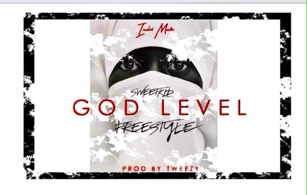 Listen To King Sweetkid's New 'God Level' Freestyle Prod By. Tweezy ChHXAHpW0AAyY62