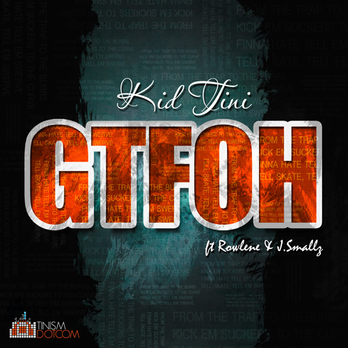Kid Tini Drops New 'GTFOH' Single Ft. Rowlene & J.Smallz [Download] GTFOH WEB
