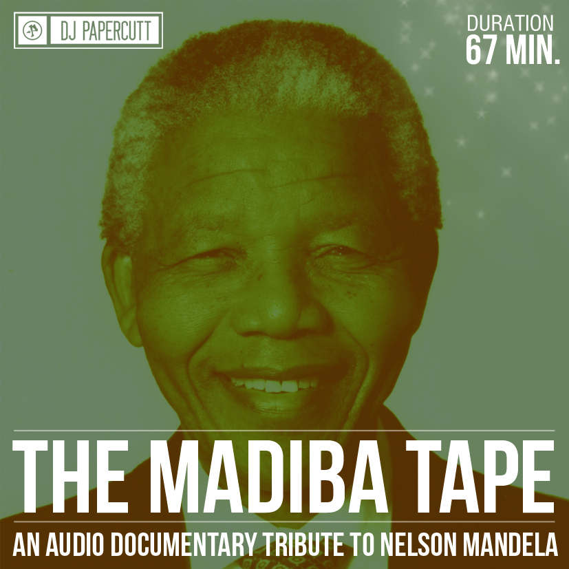 DJ PAPERCUTT drops THE MADIBA TAPE, a 67Minute Mixtape/Audio documentary Tribute to Nelson Mandela MADIBA TAPE Front