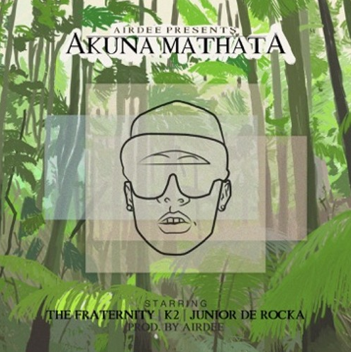 AirDee Features K2, The Fraternity And Junior de Rocka In His New Single 'Akuna Mathata' akuna