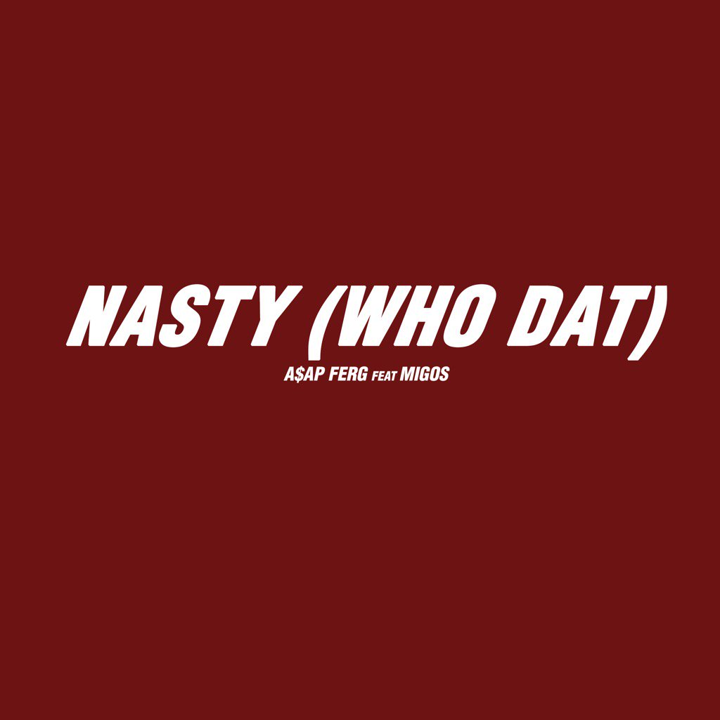 A$AP Ferg Drops New 'Nasty (Who Dat)' Joint Ft. Migos [Listen] asap ferg nasty cover