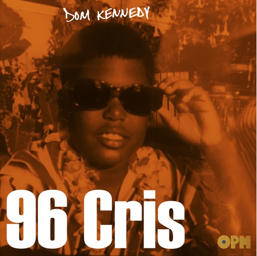 Dom Kennedy Back With New '96 Cris' Record [Listen] dom