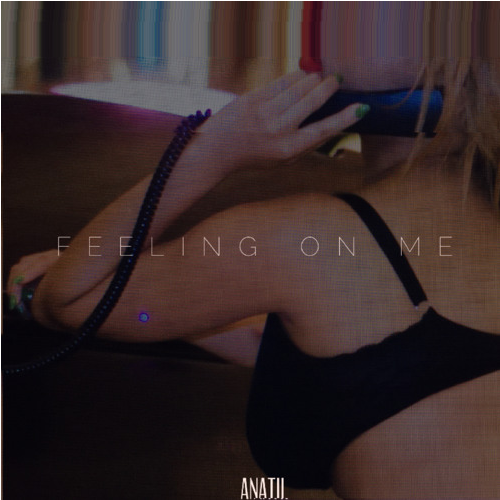 Anatii Drops His New Single 'Feeling On Me' feelingonme