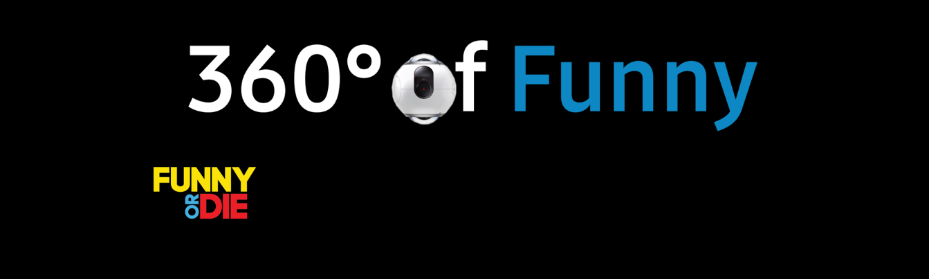 360 Degrees of Funny with Samsung & Funny or Die funny