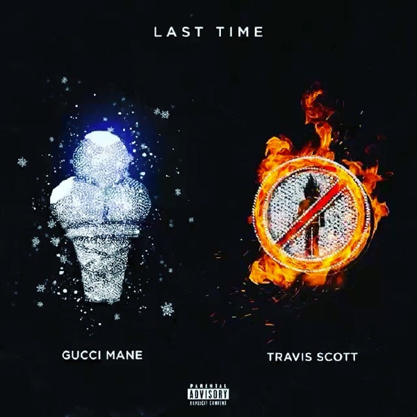 Listen to Gucci Mane's New 'Last Time' Joint Ft. Travis Scott gucci mane travis scott last time