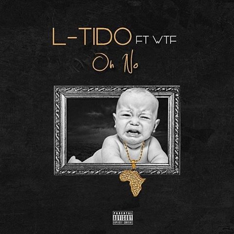 L-Tido Drops New 'Oh No' Joint Ft. WTF. Download Here. l tido