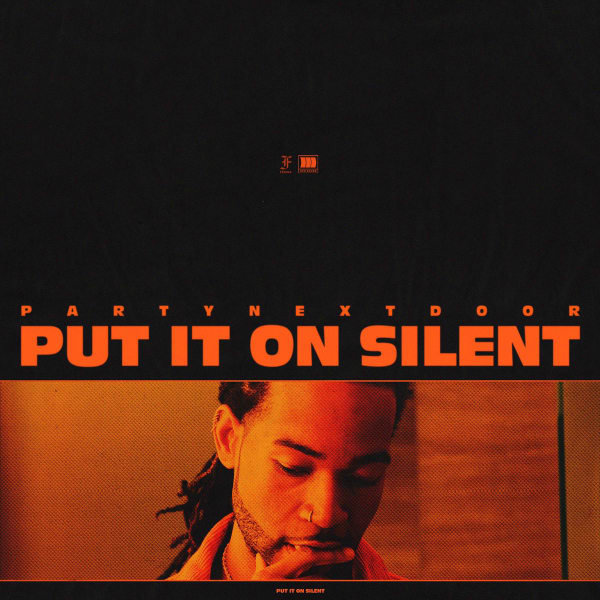 Listen to PartyNextDoor's New 'Put It On Silent' & 'Naked' Songs partynextdoor put it on silent cover