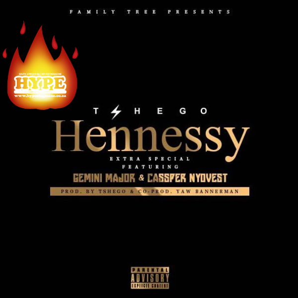 Tshego – Hennessy Ft. Cassper Nyovest & Gemini Major [Song Of The Week] song of