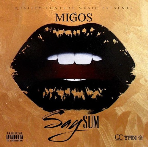 Migos Drop New 'Say Sum' Joint. Listen sum
