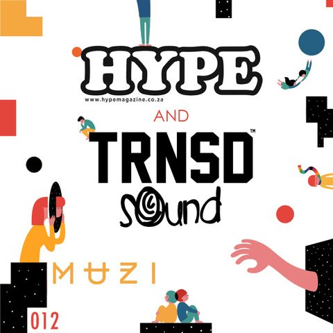 muzi TRNSD Sound x HYPE Magazine Presents Session 012 W/ Muzi [Listen] DlHt11VX0AcaUnq