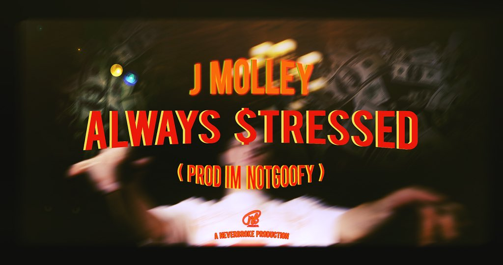 j molley Watch J Molley's New 'Always $tressed' Music Video DnZFY60XgAMW2my