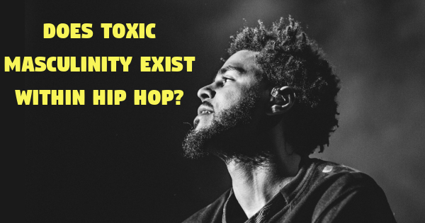 does toxic masculinity exist within hip hop? Does Toxic Masculinity Exist Within Hip Hop? – By Nomsa Motale j