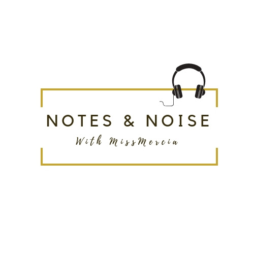notes & noise Listen To Mercia Tucker's 'Notes & Noise' Ep. 2 Notes Noise