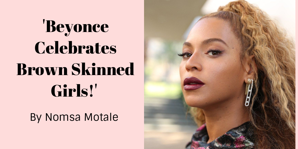 beyonce 'Beyonce Celebrates Brown Skinned Girls!' By Nomsa Motale bb